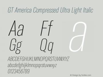 GT America Compressed Ultra Light Italic Version 4.001;PS 004.001;hotconv 1.0.88;makeotf.lib2.5.64775图片样张