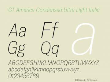 GT America Condensed Ultra Light Italic Version 4.001;PS 004.001;hotconv 1.0.88;makeotf.lib2.5.64775图片样张