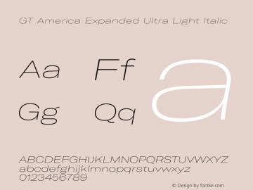 GT America Expanded Ultra Light Italic Version 4.001;PS 004.001;hotconv 1.0.88;makeotf.lib2.5.64775图片样张