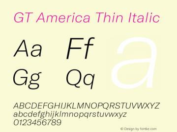GT America Thin Italic Version 4.001;PS 004.001;hotconv 1.0.88;makeotf.lib2.5.64775图片样张