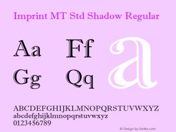 Imprint MT Std Shadow Regular Version 1.000;PS 001.000;hotconv 1.0.38 Font Sample