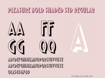 Pleasure Bold Shaded Std Regular Version 1.000;PS 1.0;hotconv 1.0.38 Font Sample
