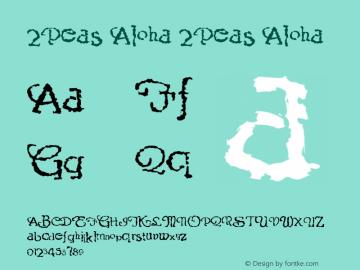 2Peas Aloha 2Peas Aloha Version 1.00; February 22, 2003 Font Sample