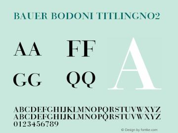 Bauer Bodoni TitlingNo2 Version 003.001 Font Sample