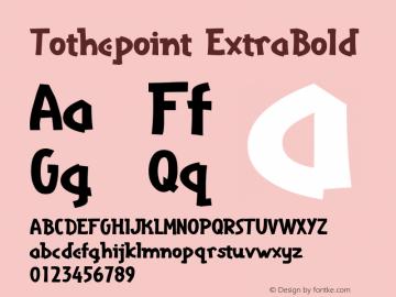 Tothepoint ExtraBold Macromedia Fontographer 4.1.5 3/10/99 Font Sample
