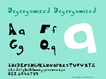 Degergamized Degergamized 1998; 1.0, initial release Font Sample