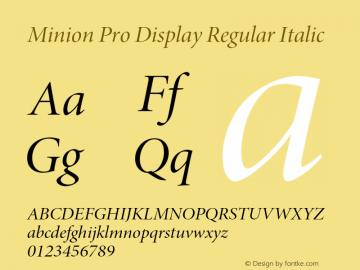 Minion Pro Display Regular Italic Version 2.030;PS 2.000;hotconv 1.0.51;makeotf.lib2.0.18671 Font Sample
